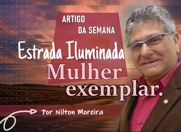 Mulher exemplar – Coluna Semanal ESTRADA ILUMINADA