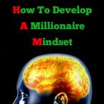 The Millionaire's Mindset: How to Develop a Millionaire Mindset