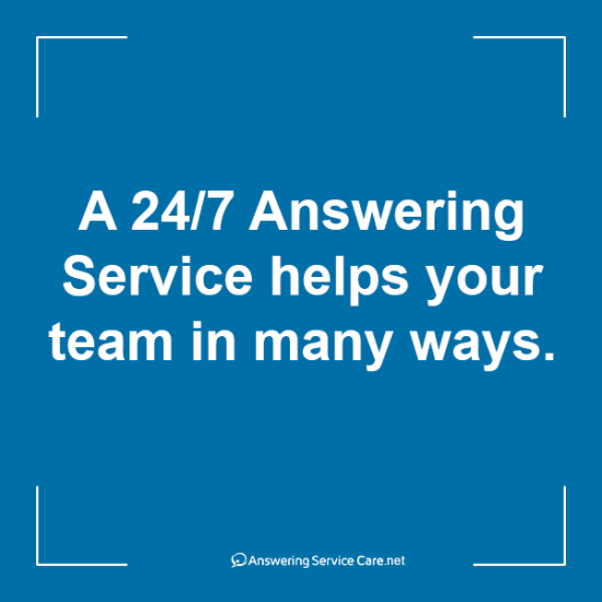 A 24/7 Answering Service helps your team in many ways