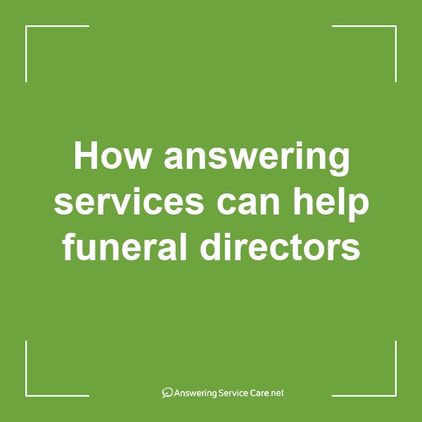 How answering services can help funeral directors