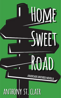 Home Sweet Road: A Rucksack Universe Novella, by Anthony St. Clair