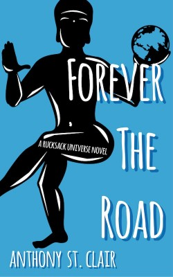 Forever the Road, a Rucksack Universe travel fantasy novel by Anthony St. Clair, Rucksack Universe