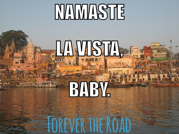 Namaste la vista, baby. Forever the Road