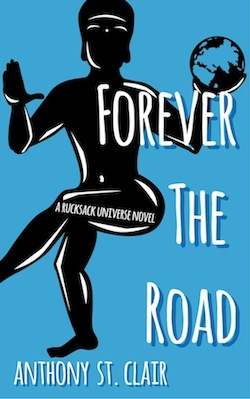 Forever the Road: A Rucksack Universe Novel, by Anthony St. Clair