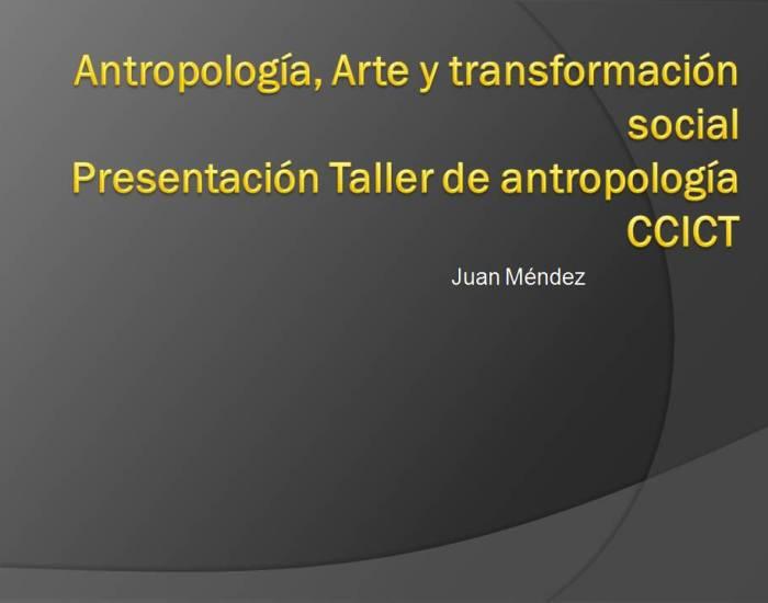 Antropología, arte y transformación social. Taller de Antropologia del CCICT