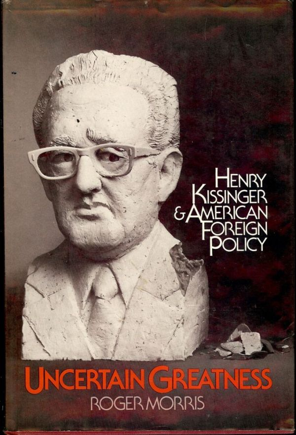 UNCERTAIN GREATNESS: HENRY KISSINGER AND AMERICAN FOREIGN ...