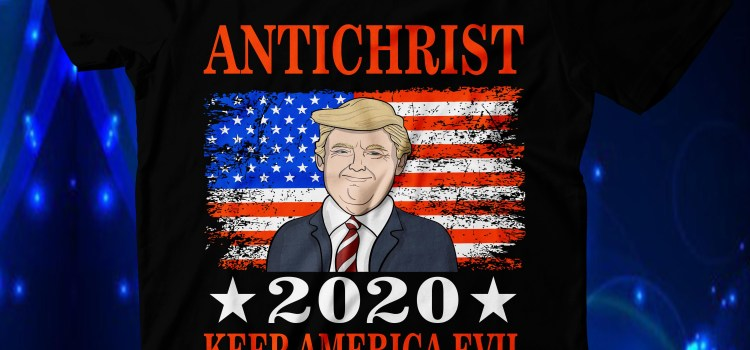 Top 10 Reasons to Vote for the Antichrist in 2020 U.S. Presidential Elections