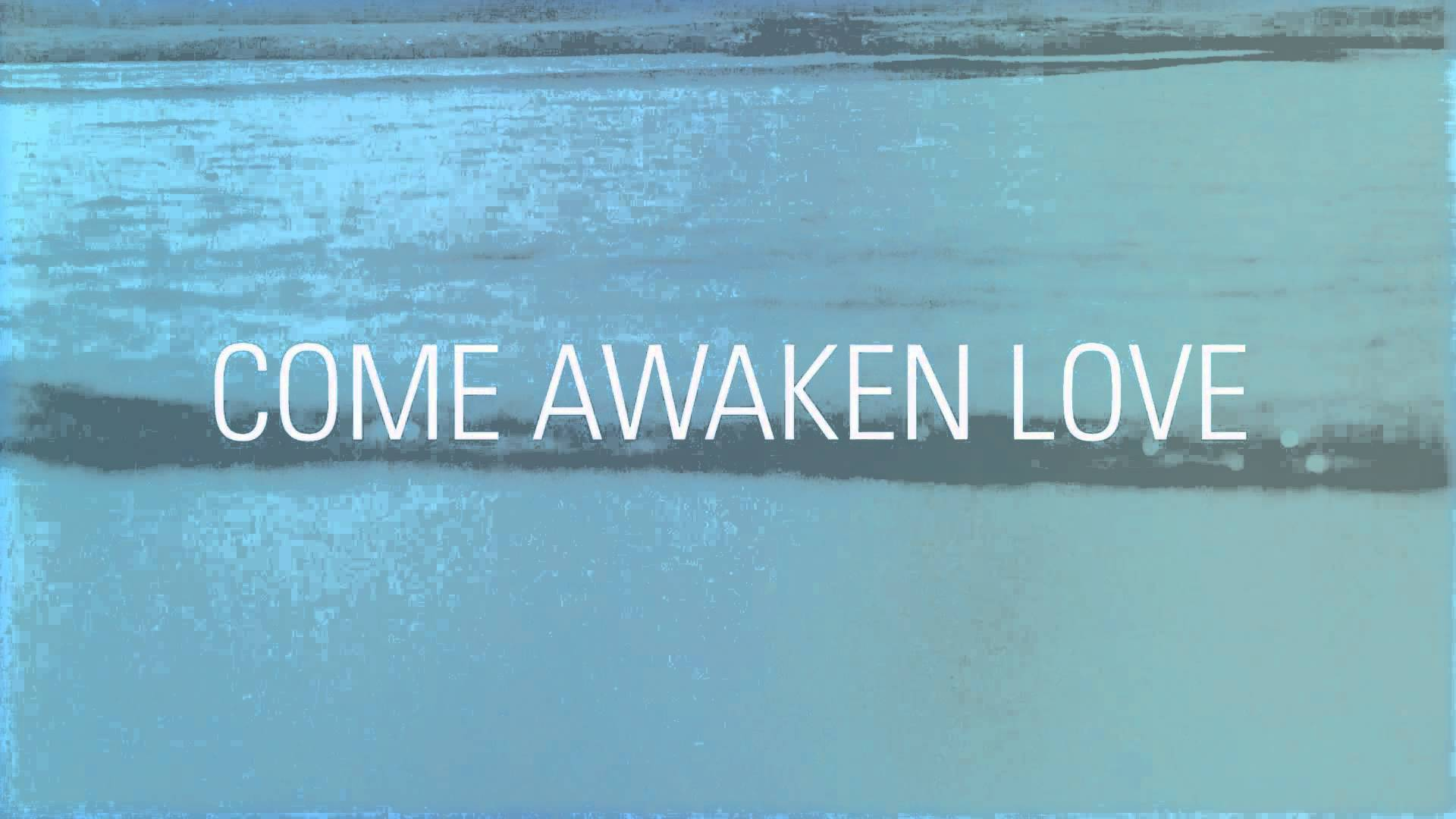 Song Of The Week Come Awaken Love By Hunter G K Thompson Bethel Music Antioch Team