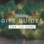 Gift Guides: 7 Must Have Pieces for the Home