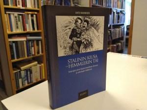 Stalinin kiusa, Himmlerin täi - Sota-ajan pieni Suomi maailman silmissä ja arkistojen kätköissä (Ohto Manninen)