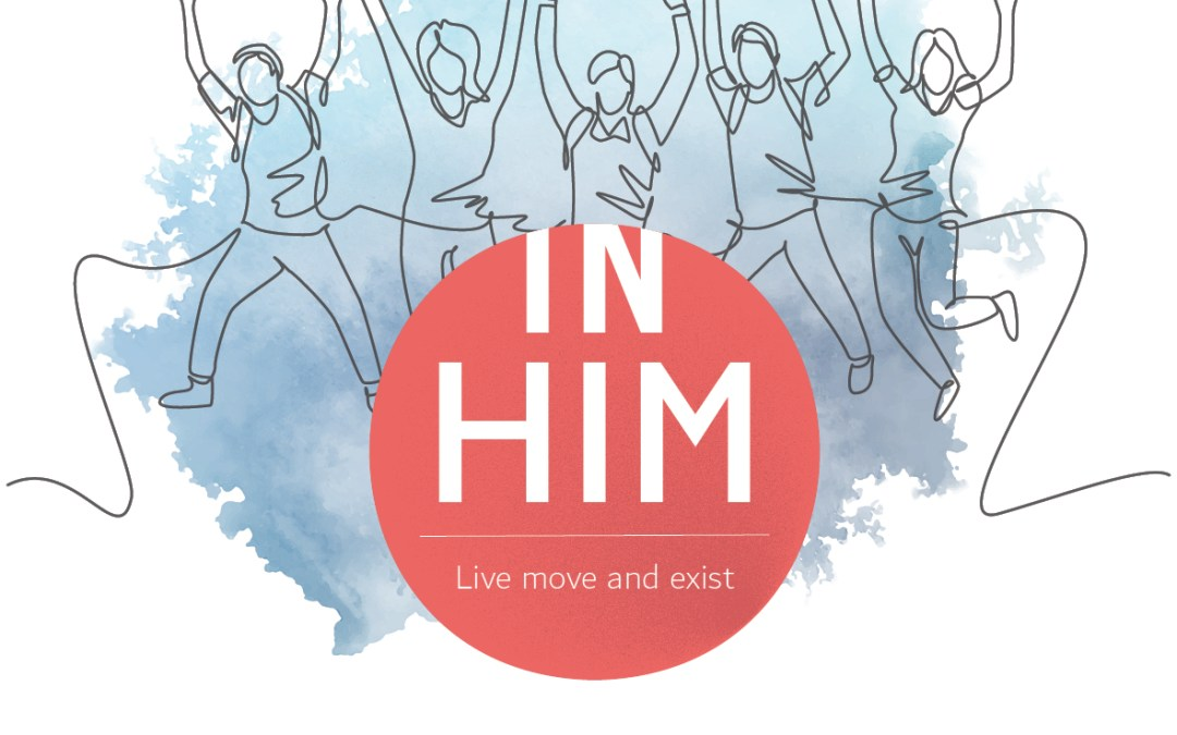 In Him – Live move and exist