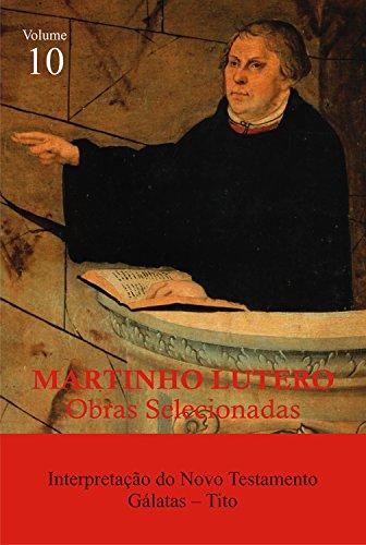 LUTERO, Martinho - Obras Selecionadas Vol. 10 Interpretação do Novo Testamento - Tito e Gálatas
