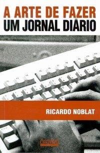 Ricardo NOBLAT - A arte de fazer um jornal diário