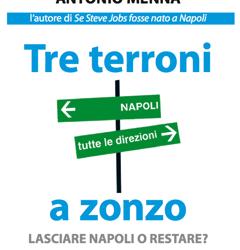 Tre terroni a zonzo – Lasciare Napoli o restare? – il nuovo libro di Antonio Menna