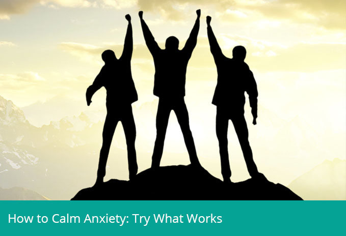 How to Calm Anxiety: Try What Works