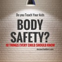Do You Teach Your Kids Body Safety? 10 Things Every Child Should Know.