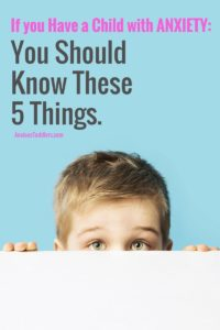 If you have a child with anxiety - make sure you and your family know these 5 things.