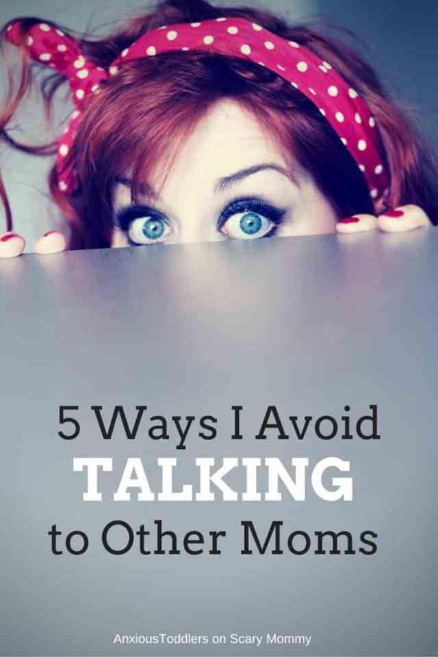 On Scary Mommy: 5 Ways I Try to Avoid Talking to Other Moms