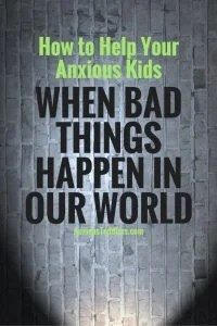 It is hard enough for us adults to handle the violence in our world. But how about our anxious kids? Here are some ways to help them (and you) through it.