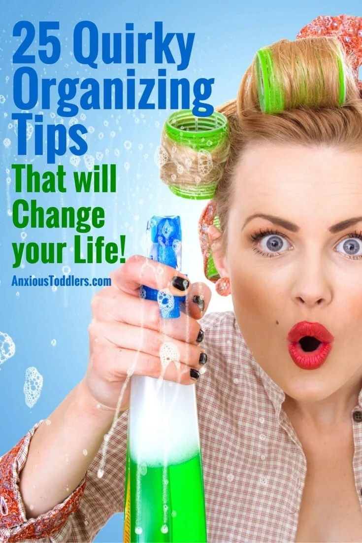 The weirdest, quirkiest most helpful list of organizing tips that will change your life and make things go smoother!