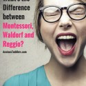 Help! What's the Difference Between Montessori, Waldorf and Reggio?