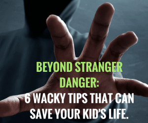 PSP 001: Beyond Stranger Danger | 6 Wacky Tips That Can Save Your Kid's Life