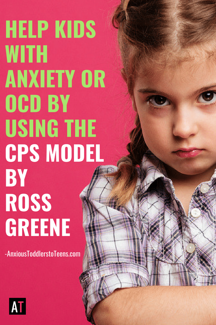 Learn how to use Ross Greene's Collaborative & Proactive Solutions model to help kids with anxiety and OCD