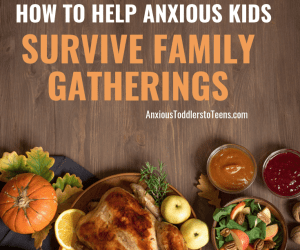 PSP 093: How to Help Anxious Kids Deal with Big Family Gatherings