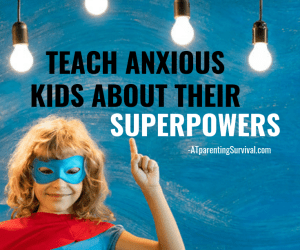 Ask the Child Therapist Episode 110 Kids Edition: The SuperPowers that Come with having Anxiety