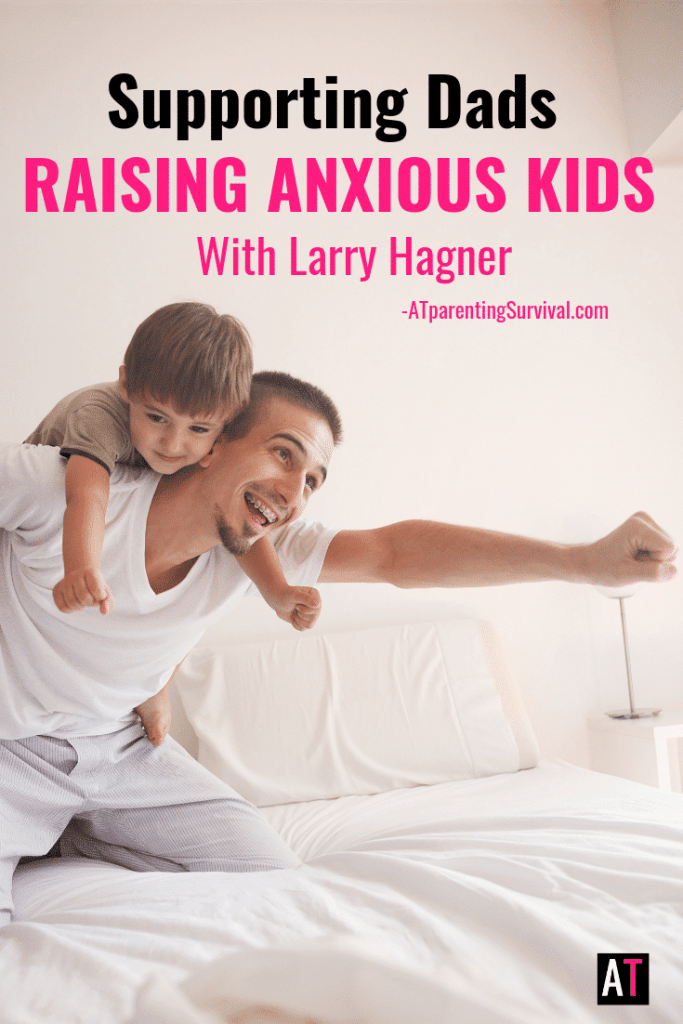 Raising anxious kids can be overwhelming. On the podcast I am talking to Larry Hagner about how to support dads raising kids with anxiety.