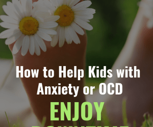 How to Help Kids Handle Downtime with Anxiety or OCD