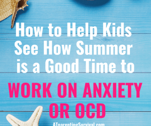 Helping Your Kids See How Summer is the Time to Work on Anxiety or OCD