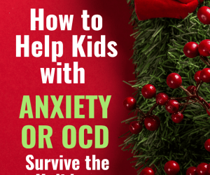PSP 144:  Surviving the Holidays with Kids Who Have Anxiety or OCD