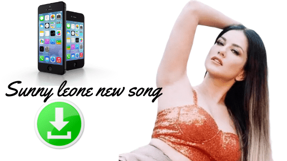 Sunny leone new song -Download Sunny Leone new song