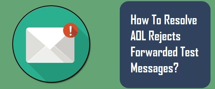 Resolve AOL Rejects Forwarded Test Messages
