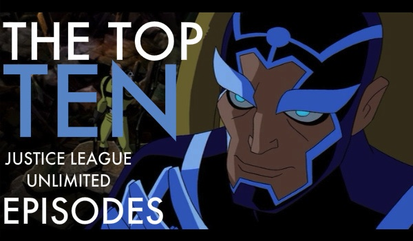 The Top 10 Justice League Unlimited Episodes