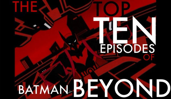 The Top 10 Episodes of Batman Beyond