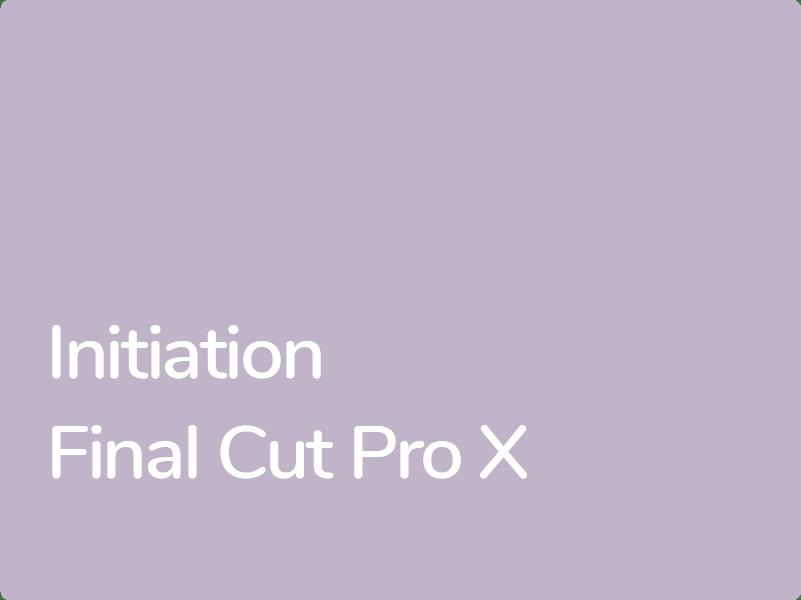 Formations Montage vidéo Final Cut Pro X pour chargés de communication