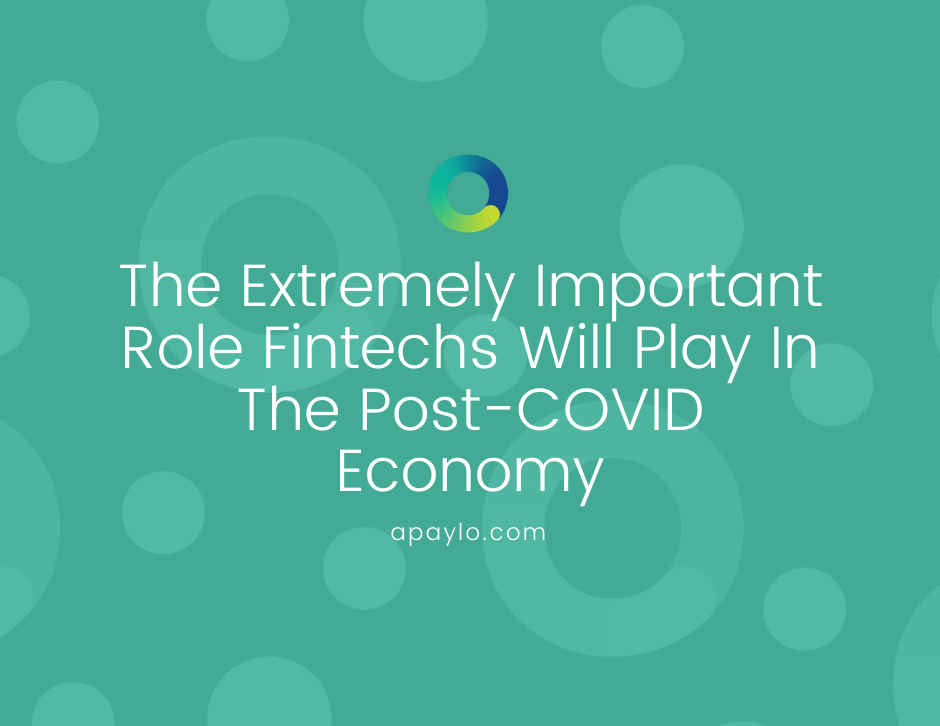 The Extremely Important Role Fintechs Will Play in the Post-COVID Economy