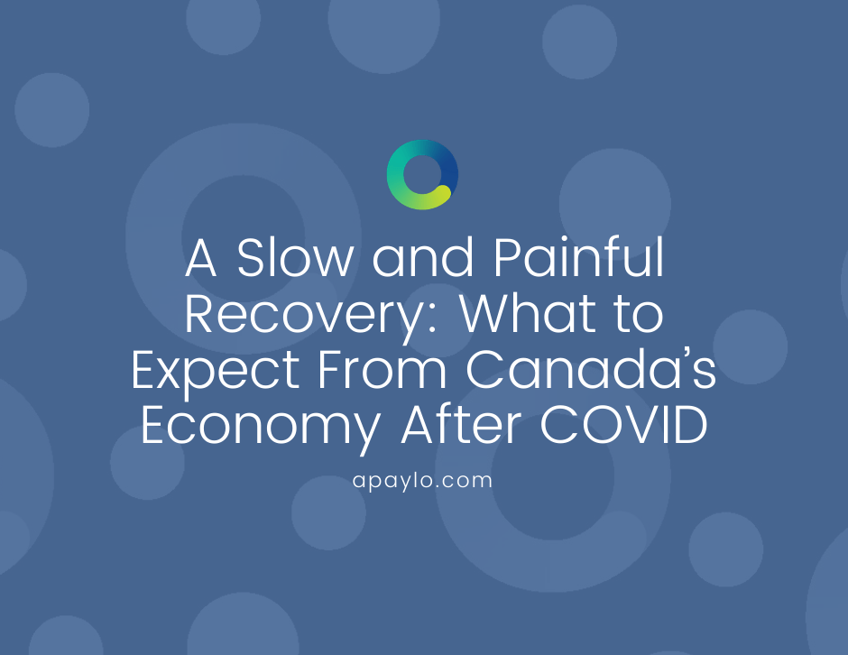 A Slow and Painful Recovery: What to Expect From Canada's Economy After COVID