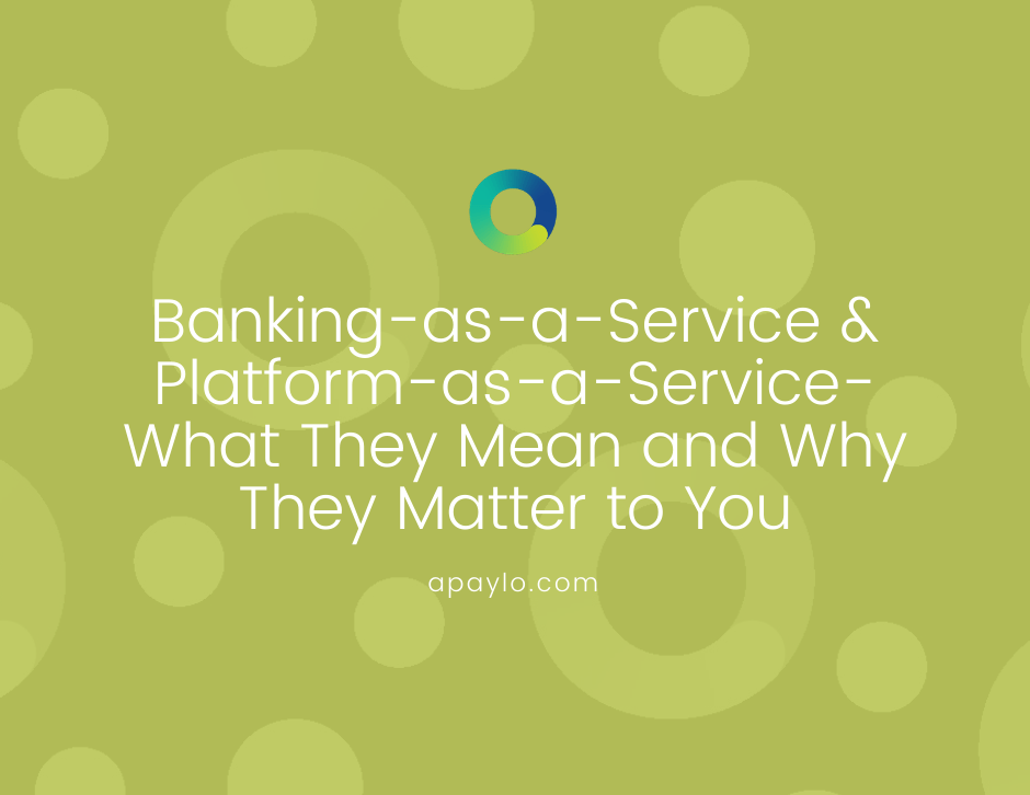 Banking-as-a-Service & Platform-as-a-Service- What They Mean and Why They Matter to You