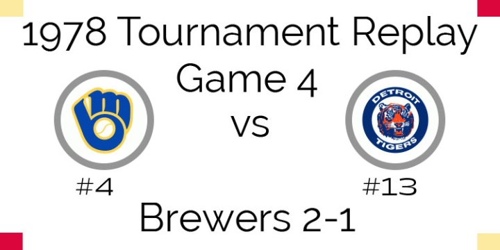 Game 4 – 1978 Tournament Replay Brewers vs Tigers