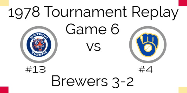Game 6 – 1978 Tournament Replay Tigers vs Brewers