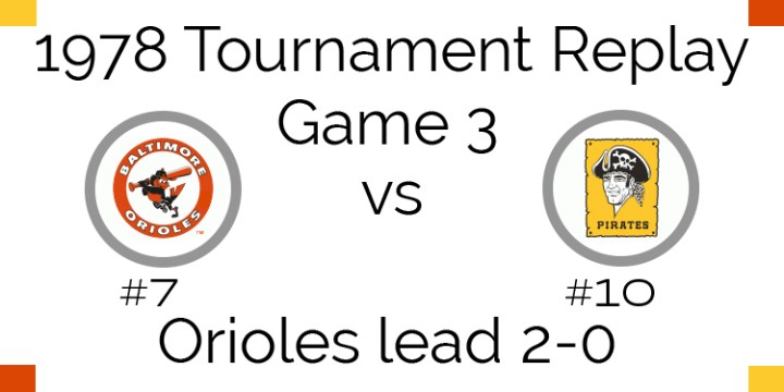 Game 3 – 1978 Tournament Replay Orioles vs Pirates