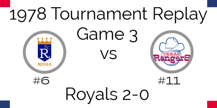 Game 3 – 1978 Tournament Replay Royals vs Rangers
