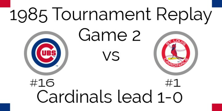 Game 2 – 1985 Tournament Replay Cubs vs Cardinals
