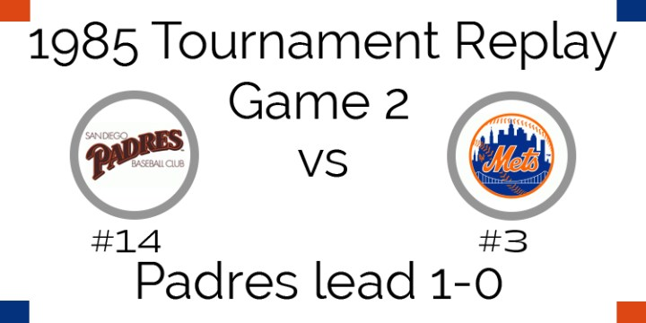 Game 2 – 1985 Tournament Replay Padres at Mets