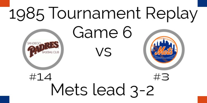 Game 6 – 1985 Tournament Replay Padres at Mets