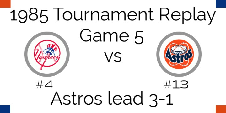 Game 5 – 1985 Tournament Replay Yankees at Astros
