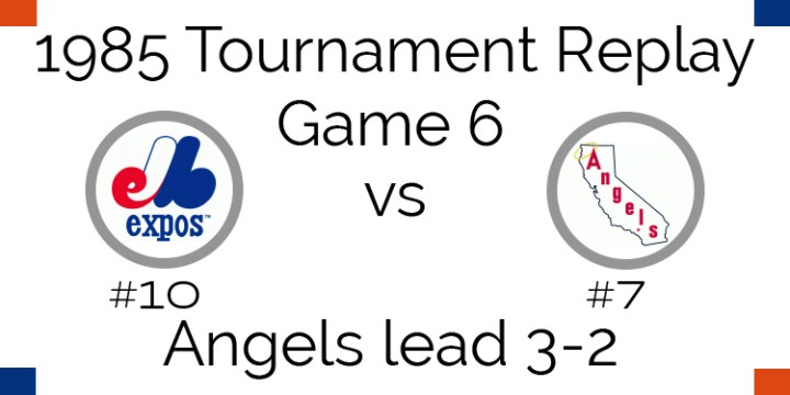 Game 6 – 1985 Tournament Replay Expos at Angels